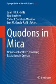 Quodons in Mica - Nonlinear Localized Travelling Excitations in Crystals ebook by Juan F. R. Archilla,Noé Jiménez,Victor J. Sánchez-Morcillo,Luis M. García-Raffi