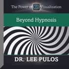 Beyond Hypnosis audiobook by Lee Pulos