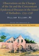 Observations on the Changes of the air and the concomitant Epidemical Diseases in the Island of Barbadoes ebook by J. Edward Hutson and Henry Fraser (eds.)