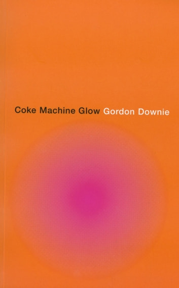 Coke Machine Glow ebook by Gordon Downie