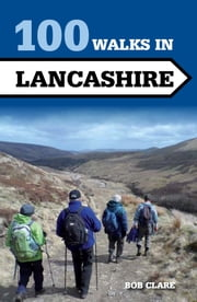 100 Walks in Lancashire ebook by Bob Clare