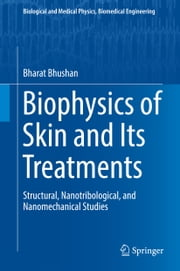 Biophysics of Skin and Its Treatments - Structural, Nanotribological, and Nanomechanical Studies ebook by Bharat Bhushan