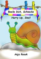 Beeile Dich, Schnecke - Hurry Up, Snail - Ein deutsch-englisches Kinderbuch *** A German-English Children´s Book ebook by Anja Rosok