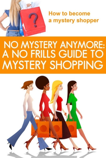 No Mystery Anymore: A No Frills Guide to Mystery Shopping ebook by Lisa Donahoo