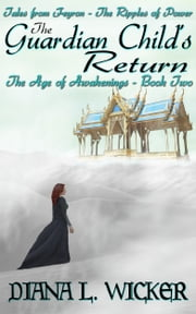 The Guardian Child's Return: The Age of Awakenings Book 2 ebook by Diana L. Wicker