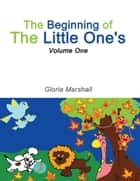 The Beginning of the Little One's - Volume One ebook by Gloria Marshall