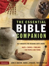 The Essential Bible Companion - Key Insights for Reading God's Word ebook by John H. Walton,Mark L. Strauss,Ted Cooper, Jr.