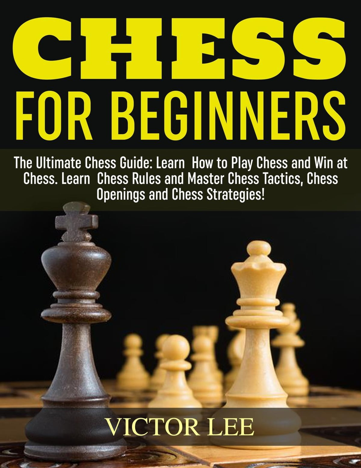 Chess How To Play Chess For Beginners Learn How To Win At Chess Master Chess Tactics Chess Openings And Chess Strategies Ebook By Victor Lee - tommy games roblox hack