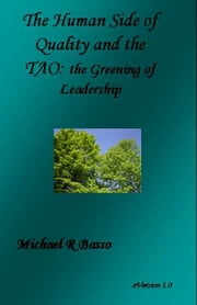 The Human Side of Quality and the TAO: The Greening of Leadership ebook by Michael Basso