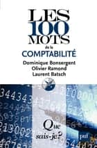 Les 100 mots de la comptabilité - « Que sais-je ? » n° 3843 ebook by Laurent Batsch, Dominique Bonsergent, Olivier Ramond