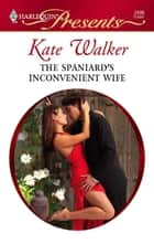 The Spaniard's Inconvenient Wife ebook by Kate Walker