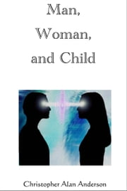 Man, Woman, and Child ebook by Christopher Alan Anderson