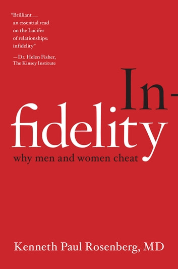 Infidelity - Why Men and Women Cheat ebook by Kenneth Paul Rosenberg, MD