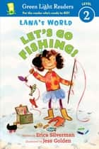 Lana's World: Let's Go Fishing! ebook by Erica Silverman, Jess Golden