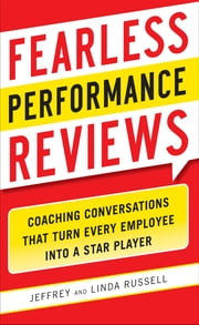 Fearless Performance Reviews: Coaching Conversations that Turn Every Employee into a Star Player ebook by Jeff Russell,Linda Russell