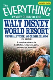 The Everything Family Guide to the Walt Disney World Resort, Universal Studios, and Greater Orlando - A complete guide to the best hotels, restaurants, parks, and must-see attractions ebook by Cheryl Charmin