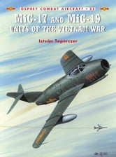 MiG-17 and MiG-19 Units of the Vietnam War ebook by Dr István Toperczer