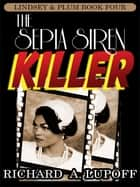The Sepia Siren Killer - The Lindsey & Plum Detective Series, Book Four ebook by