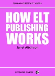 How ELT Publishing Works ebook by Janet Aitchison