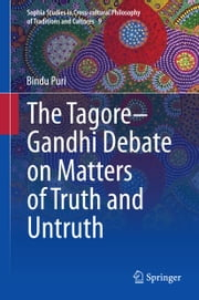 The Tagore-Gandhi Debate on Matters of Truth and Untruth ebook by Bindu Puri