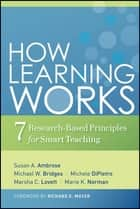 How Learning Works - Seven Research-Based Principles for Smart Teaching ebook by Susan A. Ambrose, Michael W. Bridges, Michele DiPietro,...