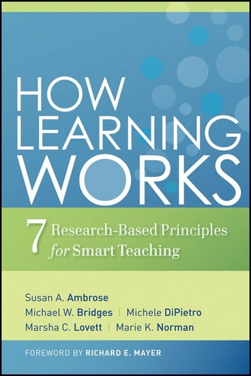 How Learning Works - Seven Research-Based Principles for Smart Teaching ebook by Susan A. Ambrose,Michael W. Bridges,Michele DiPietro,Marsha C. Lovett,Marie K. Norman