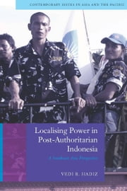 Localising Power in Post-Authoritarian Indonesia - A Southeast Asia Perspective ebook by Vedi Hadiz