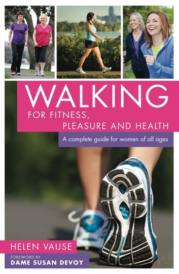 Walking for Fitness, Pleasure and Health: A complete guide for women of all ages ebook by Helen Vause