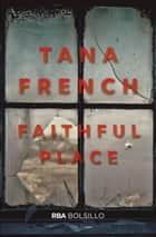 Faithful Place ebook by Tana French, Tana  French
