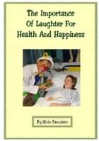 The Importance Of Laughter For Health And Happiness ebook by Silvio Famularo