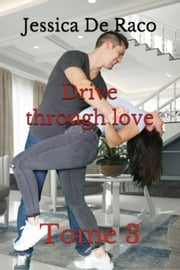 Drive through love - Tome 3 ebook by Jessica de Raco