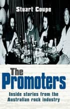 The Promoters - Inside stories from the Australian rock industry ebook by Stuart Coupe