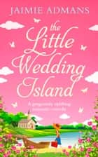 The Little Wedding Island ebook by Jaimie Admans
