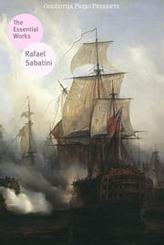 The Essential Works Of Rafael Sabatini ebook by Rafael Sabatini