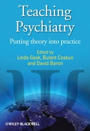 Teaching Psychiatry - Putting Theory into Practice ebook by Linda Gask,Bulent Coskun,David A. Baron
