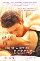 Eight Ways to Ecstasy ebook by Jeanette Grey