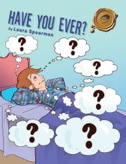 HAVE YOU EVER? ebook by Laura Spearman
