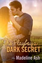 The Playboy's Dark Secret - Destiny Romance ebook by Madeline Ash