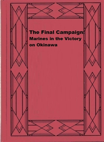 The Final Campaign: Marines in the Victory on Okinawa ebook by Joseph H. Alexander