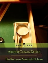 The Return of Sherlock Holmes: Adventures of Empty House, Norwood Builder, Dancing Men, Solitary Cyclist, Priory School, Black Peter, Charles A. Milverton, Six Napoleons, Three Students, Golden Pince-Nez, Missing Three-Quarter, Abbey Grange, Second S ebook by Arthur Conan Doyle