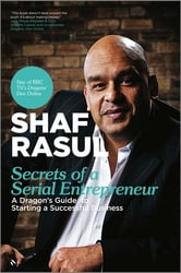 Secrets of a Serial Entrepreneur - A Business Dragon's Guide to Success ebook by Shaf  Rasul