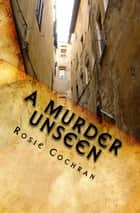A Murder Unseen ebook by Rosie Cochran