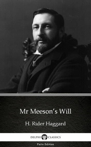 Mr Meeson's Will by H. Rider Haggard - Delphi Classics (Illustrated) ebook by H. Rider Haggard