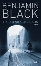 Les Disparus de Dublin ebook by Benjamin BLACK, Michèle ALBARET-MAATSCH