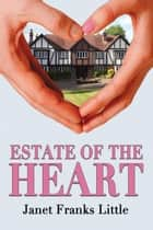 Estate of the Heart ebook by Janet Franks Little
