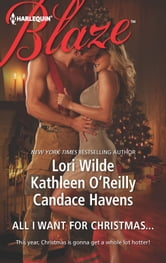 All I Want For Christmas... - Christmas Kisses\Baring It All\A Hot December Night ebook by Lori Wilde,Kathleen O'Reilly,Candace Havens