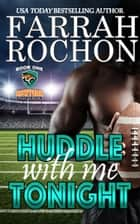 Huddle With Me Tonight eBook by Farrah Rochon