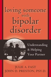 Loving Someone with Bipolar Disorder: Understanding and Helping Your Partner ebook by Fast, Julie A.