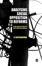 Analysing Social Opposition to Reforms - The Electricity Sector in India ebook by V. Santhakumar