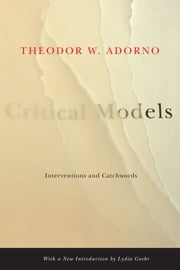 Critical Models - Interventions and Catchwords ebook by Theodor W. Adorno,Henry W. Pickford,Lydia Goehr